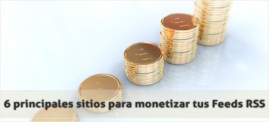 6 principales sitios para monetizar tus Feeds RSS